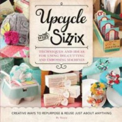 Upcycle With Sizzix - Quarry Books