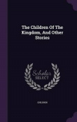 The Children of the Kingdom, and Other Stories