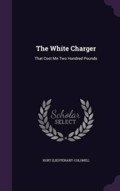 The White Charger: That Cost Me Two Hundred Pounds