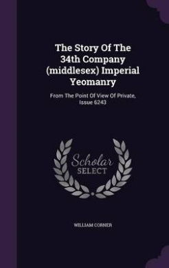 The Story of the 34th Company (Middlesex) Imperial Yeomanry: From the Point of View of Private, Issue 6243