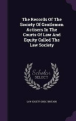 The Records of the Society of Gentlemen Actisers in the Courts of Law and Equity Called the Law Society