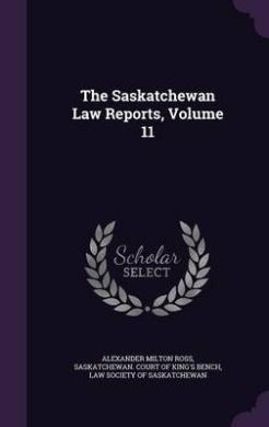 The Saskatchewan Law Reports, Volume 11