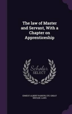 The Law of Master and Servant, with a Chapter on Apprenticeship