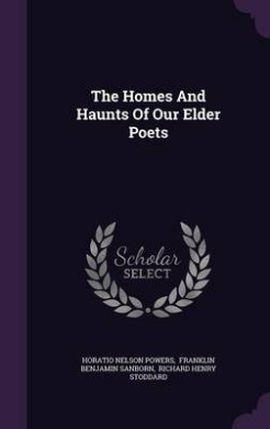 The Homes and Haunts of Our Elder Poets
