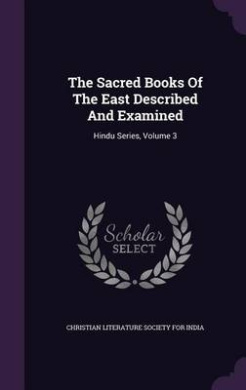 The Sacred Books of the East Described and Examined: Hindu Series, Volume 3