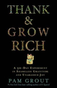 Thank & Grow Rich  : A 30-Day Experiment in Shameless Gratitude and Unabashed Joy
