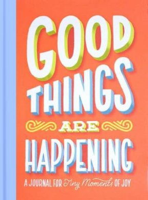 Good Things Are Happening (Guided Journal): A Journal for Tiny Mo: A Journal for Tiny Moments of Joy