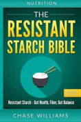 Nutrition: The Resistant Starch Bible