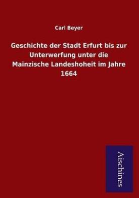 Geschichte Der Stadt Erfurt Bis Zur Unterwerfung Unter Die Mainzische Landeshoheit Im Jahre 1664