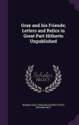 Gray and His Friends; Letters and Relics in Great Part Hitherto Unpublished