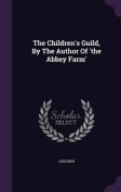 The Children's Guild, by the Author of 'The Abbey Farm'