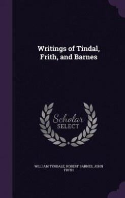 Writings of Tindal, Frith, and Barnes