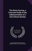 The Boise Survey; A Concrete Study of the Administration of a City School System