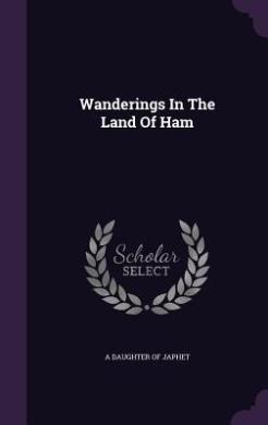 Wanderings in the Land of Ham