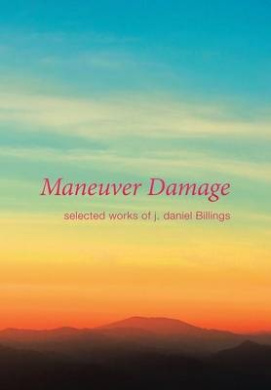 Maneuver Damage: Selected Works of J. Daniel Billings