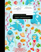 Primary Composition Book - Dolphins & Mermaids  : Kids School Exercise Book with Turtles, Fish & Octopuses [ Times Tables * Wide Ruled * Large Notebook * Color * Perfect Bound ]