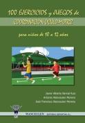 100 Ejercicios y Juegos de Coordinacion Oculo-Motriz Para Ninos de 10 a 12 Anos [Spanish]