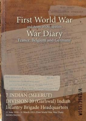 7 Indian (Meerut) Division 20 (Garhwal) Indian Infantry Brigade Headquarters: 21 June 1914 - 31 March 1915 (First World War, War Diary, Wo95/3943a)
