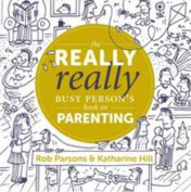 The Really Really Busy Person's Book on Parenting