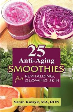 25 Anti-Aging Smoothies for Revitalizing, Glowing Skin: 25 Smoothie Recipes with Less Than 300 Calories Per Smoothie. Gluten-Free, Dairy-Free, Soy-Free, Vegan, & Contains Protein to Keep Your Skin Radiant & Vibrant. Optimize Your Health & Stay Nourished &