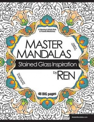 Master Mandalas: Stained Glass Inspiration: A Colouring & Activity Book to Promote Mindfulness