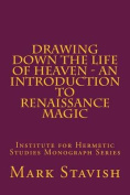 Drawing Down the Life of Heaven - An Introduction to Renaissance Magic