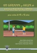 100 Ejercicios y Juegos de Imagen y Percepcion Corporal Para Ninos de 10 a 12 Anos [Spanish]