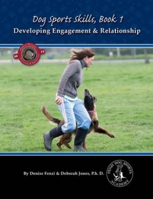 Dog Sports Skills: Developing Engagement and Relationship: Book One