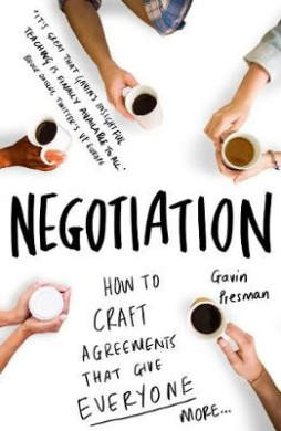 Negotiation: How to Craft Agreements That Give Everyone More