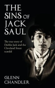 The Sins of Jack Saul - The True Story of Dublin Jack and the Cleveland Street Scandal