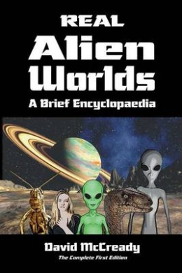 Real Alien Worlds: A Brief Encyclopaedia: Complete First Edition: Breakthrough Research Into Life on Alien Worlds Using Advanced Out of Body Exploration Techniques. Unique Insights Into Advanced Alien Species and Their Connection to Human Beings.