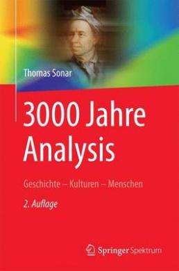 3000 Jahre Analysis: Geschichte - Kulturen - Menschen (Vom Zahlstein Zum Computer)