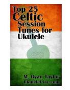 Top 25 Celtic Session Tunes for Ukulele
