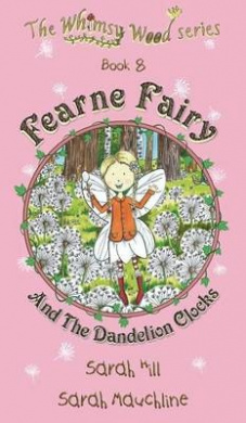 Fearne Fairy and the Dandelion Clocks - Book 8 in the Whimsy Wood Series