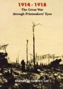 1914-1918 the Great War Through Printmakers' Eyes