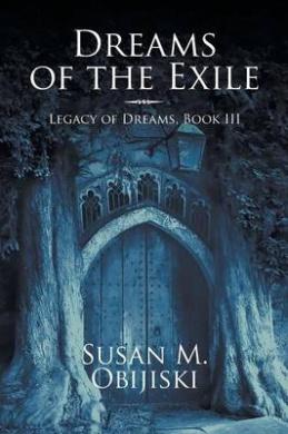 Dreams of the Exile: Legacy of Dreams, Book III