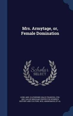 Mrs. Armytage, Or, Female Domination
