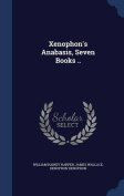 Xenophon's Anabasis, Seven Books ..