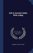 Life in Ancient India; With a Map