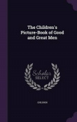 The Children's Picture-Book of Good and Great Men