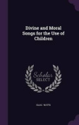 Divine and Moral Songs for the Use of Children