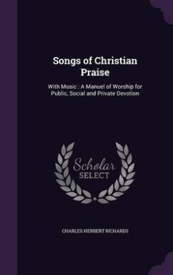 Songs of Christian Praise: With Music: A Manuel of Worship for Public, Social and Private Devotion
