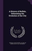 A History of Buffalo, Delineating the Evolution of the City