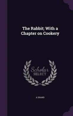 The Rabbit; With a Chapter on Cookery