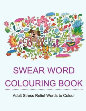 Swear Word Colouring Book Books For Adults Featuring Stress Relieving Hilarious And Fancy Sweary