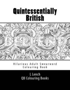 Quintessentially British - Hilarious Adult Swearword Colouring Book