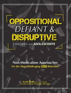 Oppositional, Defiant & Disruptive Children and Adolescents  : Non-Medication Approaches for the Most Challenging Odd Behaviors