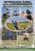 Metodologia Global Para El Entrenamiento del Portero de Futbol [Spanish]