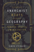 The Anarchist Roots of Geography