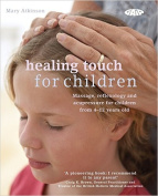 Healing Touch For Children Massage, Acupressure and Reflexology Treatments for Children Aged 4-12